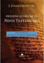 ORIGENS JUDAICAS DO NOVO TESTAMENTO - J JULIUS SCOTT JR