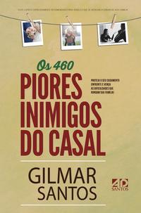 OS 460 PIORES INIMIGOS DO CASAL - GILMAR SANTOS