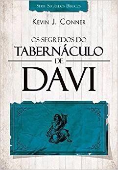 OS SEGREDOS DO TABERNACULO DE DAVI - KEVIN J CONNER