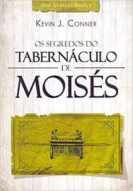 OS SEGREDOS DO TABERNACULO DE MOISES - KEVIN J CONNER