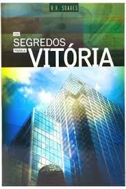 OS SEGREDOS PARA A VITORIA - R R SOARES