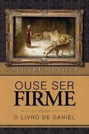 OUSE SER FIRME O LIVRO DE DANIEL - STUART OLYOTT