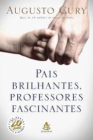 PAIS BRILHANTES PROFESSORES FASCINANTES - AUGUSTO CURY
