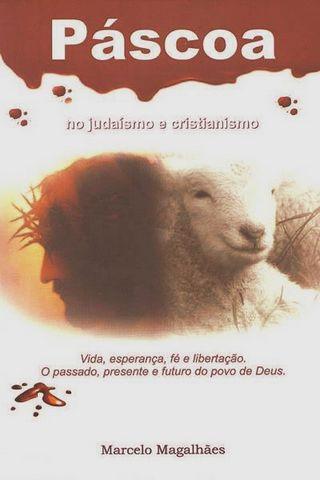 PASCOA NO JUDAISMO E CRISTIANISMO - MARCELO MAGALHAES