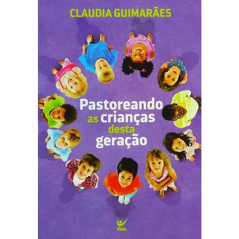 PASTOREANDO AS CRIANCAS DESTA GERACAO - CLAUDIA GUIMARAES