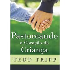 PASTOREANDO O CORACAO DA CRIANCA - TEDD TRIPP