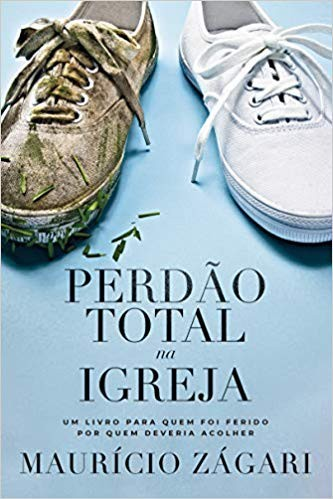 PERDAO TOTAL NA IGREJA - MAURICIO ZAGARI