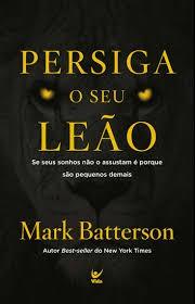 PERSIGA O SEU LEAO - MARK BATTERSON