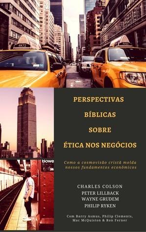 PERSPECTIVAS BIBLICAS SOBRE ETICA NOS NEGOCIOS - CHARLES COLSON