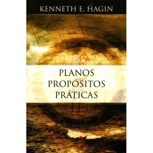 PLANOS PROPOSITOS E PRATICAS - KENNETH E HAGIN