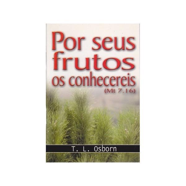 POR SEUS FRUTOS OS CONHECEREIS - T L OSBORN