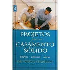 PROJETOS PARA UM CASAMENTO SOLIDO - DR STEVE STEPHENS