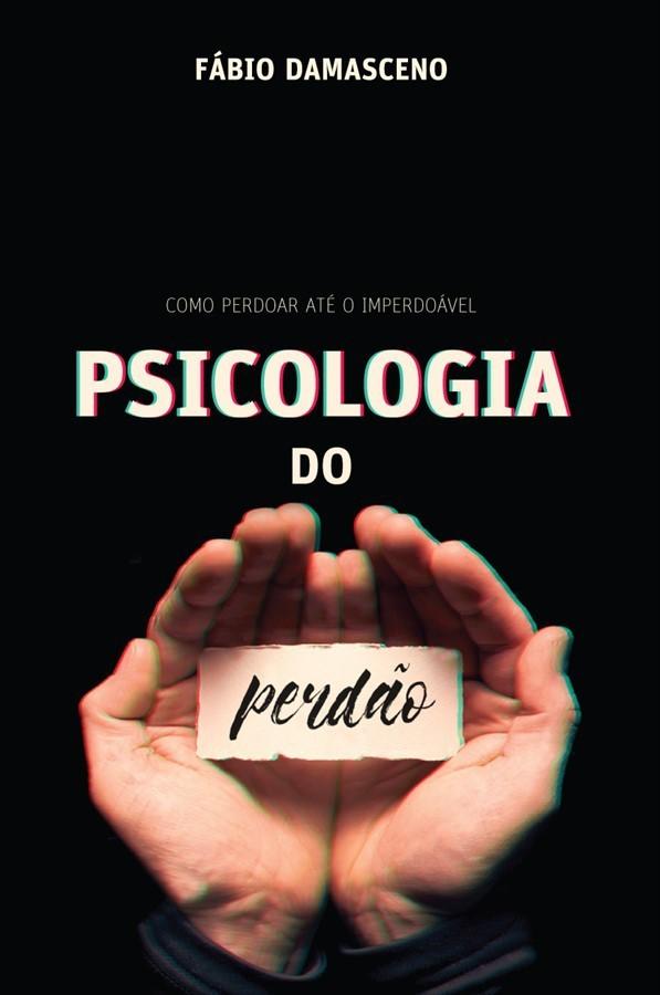 PSICOLOGIA DO PERDAO - FABIO DAMACENO
