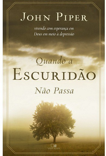 QUANDO A ESCURIDAO NAO PASSA - JOHN PIPER