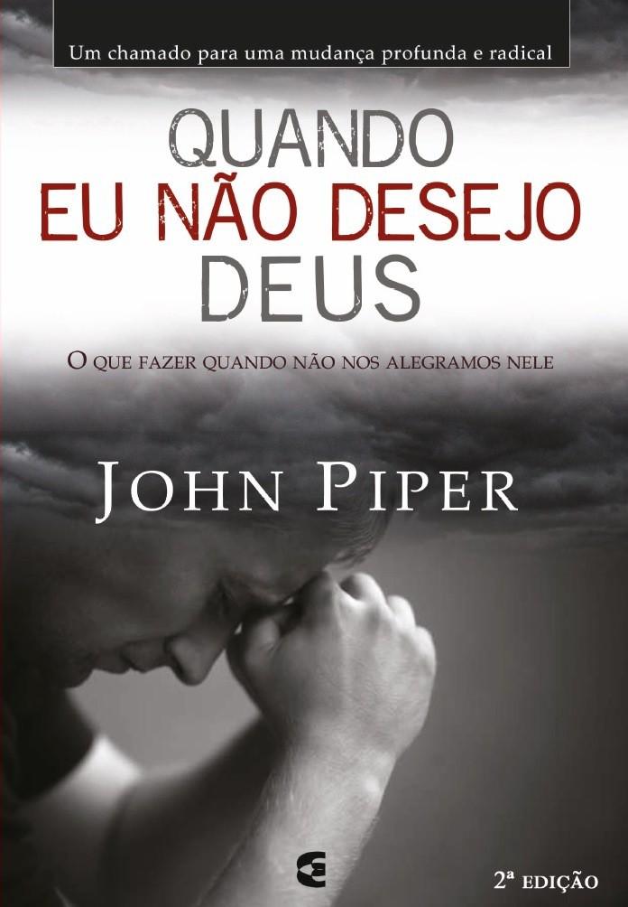 QUANDO EU NAO DESEJO DEUS - JOHN PIPER