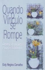 QUANDO O VINCULO SE ROMPE - ESLY REGINA CARVALHO