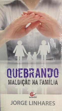 QUEBRANDO MALDICAO NA FAMILIA - JORGE LINHARES