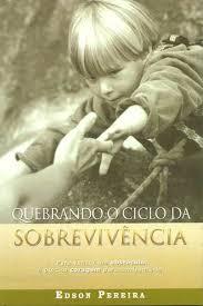 QUEBRANDO O CICLO DA SOBREVIVENCIA - EDSON PEREIRA