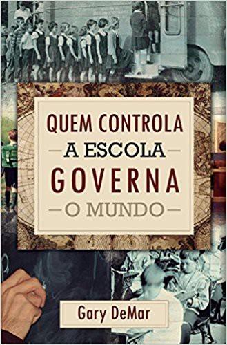 QUEM CONTROLA A ESCOLA GOVERNA O MUNDO - GARY DEMAR