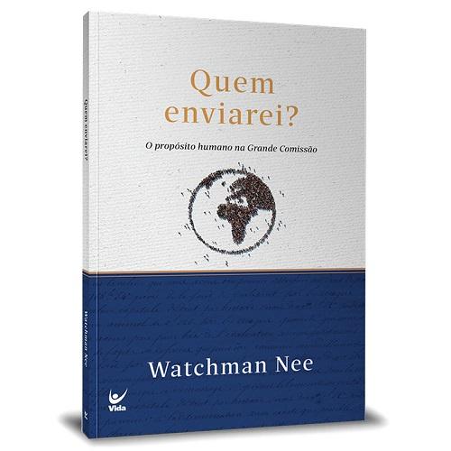 QUEM ENVIAREI O PROPOSITO HUMANO NA GRANDE - WATCHMAN NEE