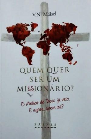 QUEM QUER SER UM MISSIONARIO - V N MAISEL