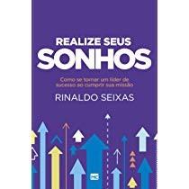 REALIZE SEUS SONHOS - RINALDO SEIXAS