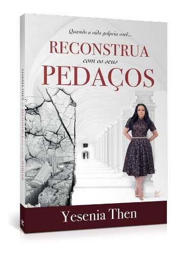 RECONSTRUA COM OS SEUS PEDACOS - YESENIA THEN
