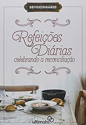 REFEICOES DIARIAS CELEBRANDO A RECONCILIACAO DEVOCIONAL