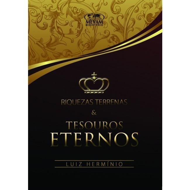 RIQUEZAS TERRENAS E TESOUROS ETERNOS - LUIZ HERMINIO