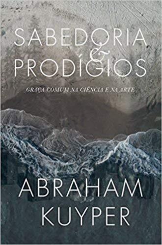 SABEDORIA E PRODIGIOS - ABRAHAM KUYPER