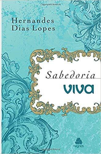 SABEDORIA VIVA - HERNANDES DIAS LOPES