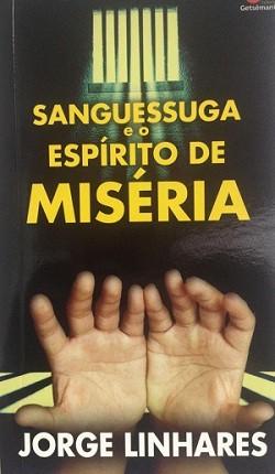 SANGUESSUGA E O ESPIRITO DE MISERIA - JORGE LINHARES