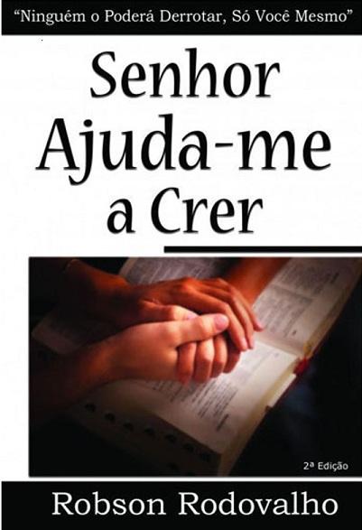 SENHOR AJUDA ME A CRER - ROBSON RODOVALHO
