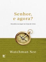 SENHOR E AGORA DESCUBRA O SEU LUGAR - WATCHMAN NEE