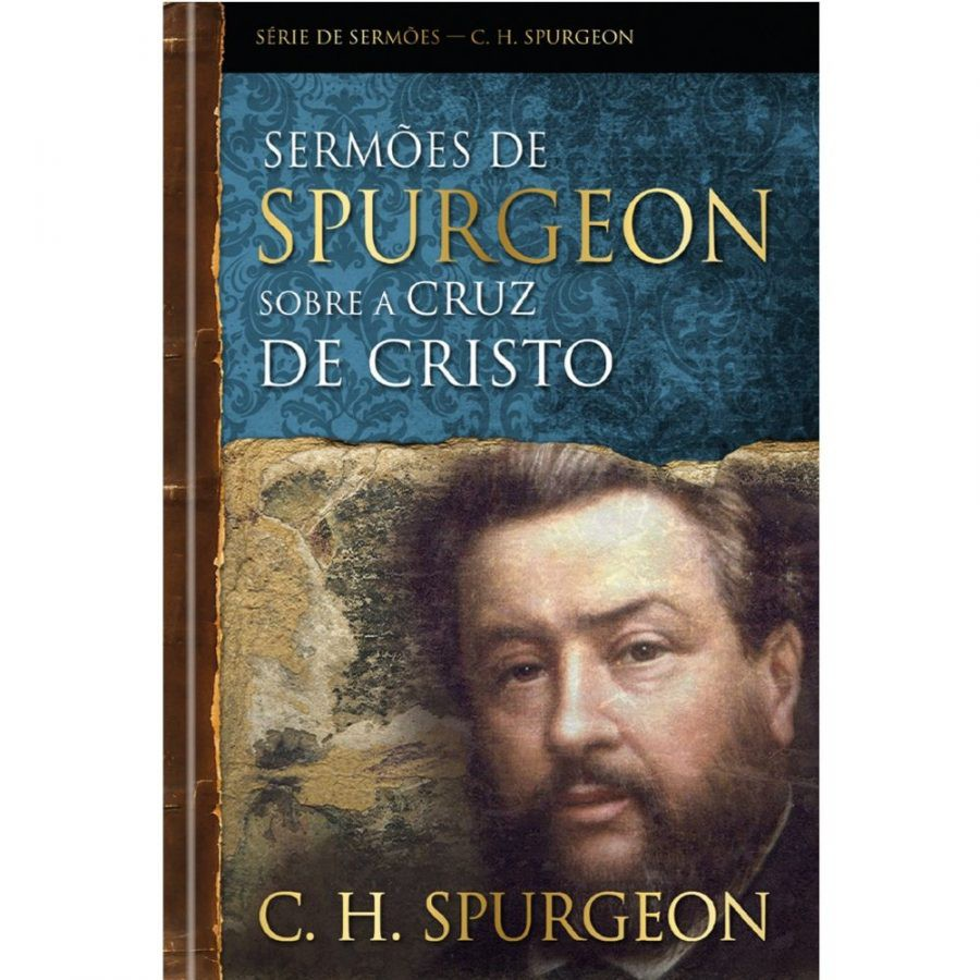 SERMOES DE SPURGEON A CRUZ DE CRISTO - SPURGEON