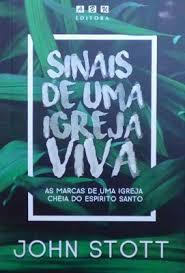 SINAIS DE UMA IGREJA VIVA - JOHN STOTT
