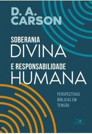 SOBERANIA DIVINA E RESPONSABILIDADE HUMANA - D A CARSON