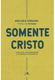 SOMENTE CRISTO - SINCLAIR B FERGUSON