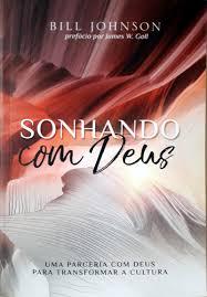 SONHANDO COM DEUS - BILL JOHNSON