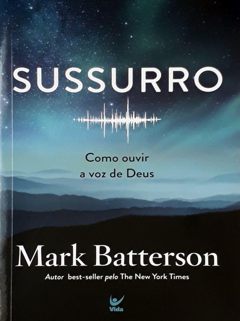 SUSSURRO COMO OUVIR A VOZ DE DEUS - MARK BATTERSON