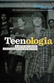 TEENOLOGIA A ARTE DE CRIAR ADOLESCENTES - JIM BURNS