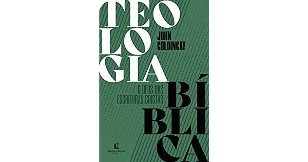 TEOLOGIA BIBLICA O DEUS DAS ESCRITURAS - JOHN GOLDINGAY