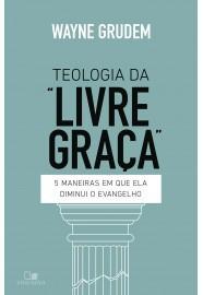 TEOLOGIA DA LIVRE GRACA - WAYNE GRUDEM
