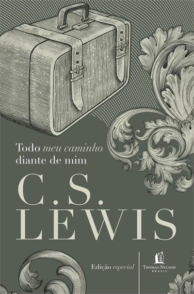 TODO MEU CAMINHO DIANTE DE MIM - C S LEWIS