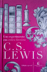 UM EXPERIMENTO EM CRITICA LITERARIA - C S LEWIS