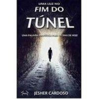 UMA LUZ NO FIM DO TUNEL UMA PALAVRA - JESHER CARDODO
