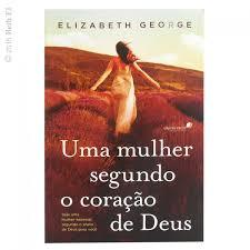 UMA MULHER SEGUNDO O CORACAO DE DEUS - ELIZABETH GEORGE
