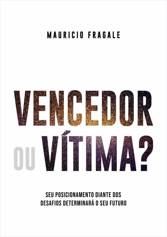 VENCEDOR OU VITIMA - MAURICIO FRAGALE