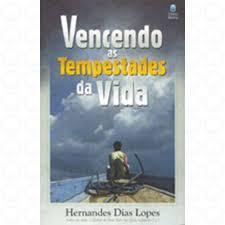 VENCENDO AS TEMPESTADES DA VIDA - HERNANDES DIAS LOPES