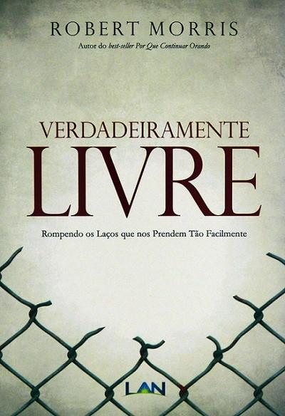 VERDADEIRAMENTE LIVRE - ROBERT MORRIS